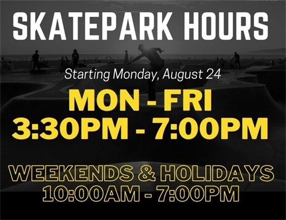 New Skatepark hours for Aug 24