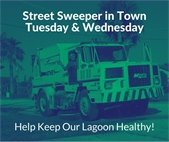 Street Sweeper in Town Tuesday and Wednesday Help Keep our Lagoon Healthy.