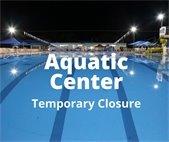 Aquatic Center Temporary Closure