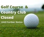 Country Club and Golf Course Close Until Further Notice